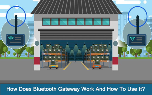 How Does Bluetooth Gateway Work And How To Use It?